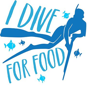 I Dive For Food Spearfishing Freediving by pinewayart