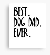 Best Dog Dad Ever Canvas Print