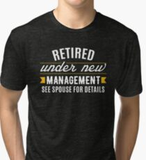 Retired Under New Management Tri-blend T-Shirt