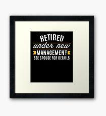 Retired Under New Management Framed Print