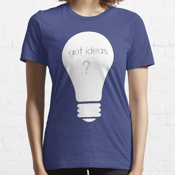 Got Ideas?  Essential T-Shirt