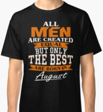 All men the best are born in August Classic T-Shirt