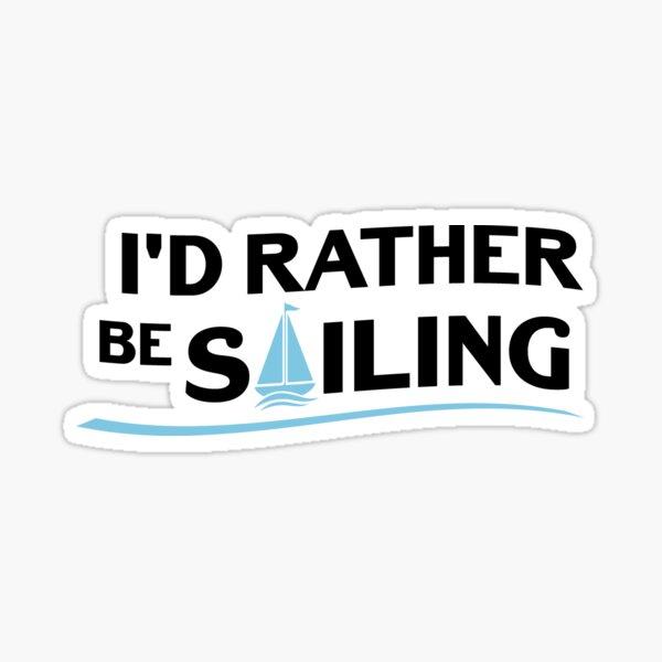 Sailing Sailboat Gift I'd Rather Be Sailing Boating Sticker