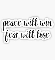 peace will win fear will lose Sticker