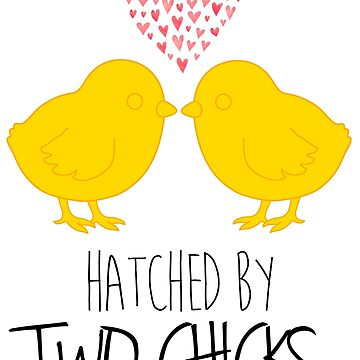 Hatched by Two Chicks by credbubble