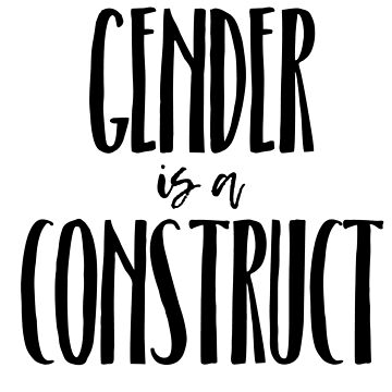 gender is a construct (black font) by klairehumanoid