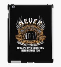 Never Underestimate The Power Of Surgical Technologists Because Even Surgeons Need Heroes Too iPad Case/Skin