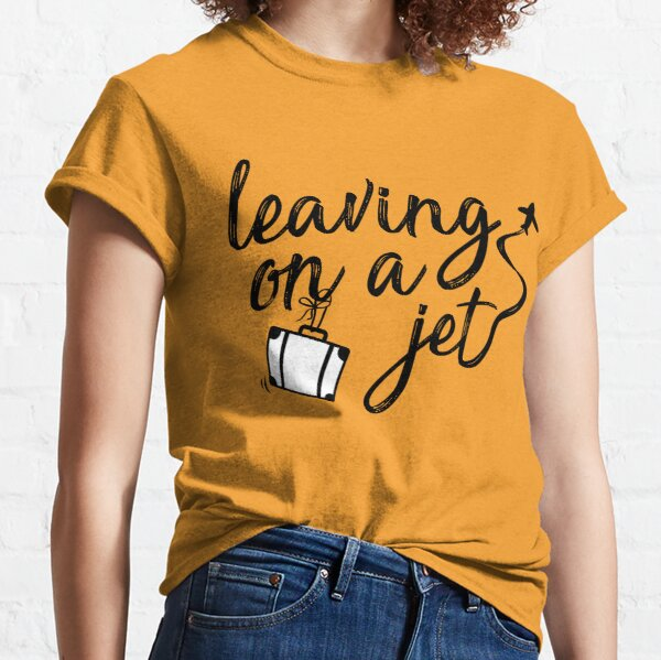 leaving on a jet plane Classic T-Shirt