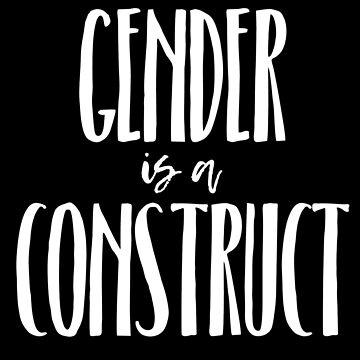 gender is a construct (white font) by klairehumanoid