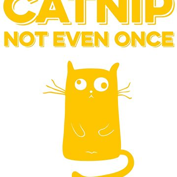 Catnip not even once by NinjaDesignInc
