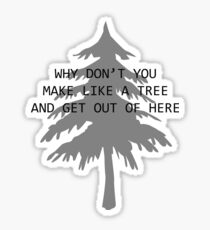 Make like a Tree and get out of here Sticker