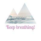 Keep Breathing! (Motivation IV) von JaneMYoung