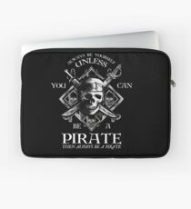 Always Be Yourself Unless You Can Be A Pirate Laptop Sleeve