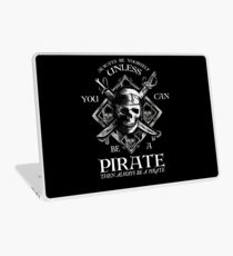 Always Be Yourself Unless You Can Be A Pirate Laptop Skin