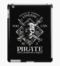 Always Be Yourself Unless You Can Be A Pirate iPad Case/Skin