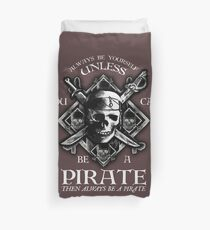 Always Be Yourself Unless You Can Be A Pirate Duvet Cover