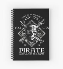 Always Be Yourself Unless You Can Be A Pirate Spiral Notebook