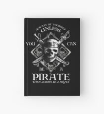 Always Be Yourself Unless You Can Be A Pirate Hardcover Journal