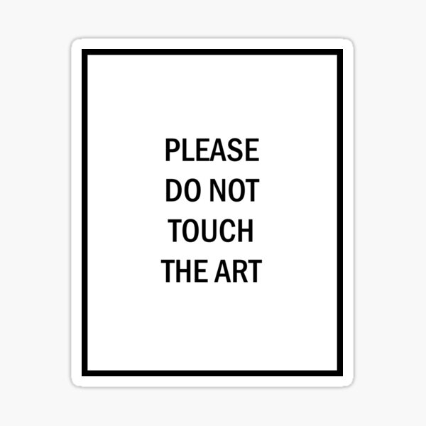 please do not touch the art Sticker