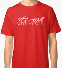 It is Well...With My Soul Classic T-Shirt