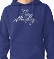 His Truth Is Marching On Pullover Hoodie