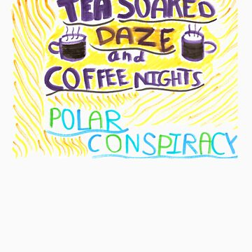 Tea Soaked Daze and Coffee Nights by PConspiracy