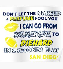 DON'T LET THE MAKEUP & PERFUME FOOL YOU I CAN GO FROM DELIGHTFUL TO DIE HARD IN 2 SECONDS FLAT..SAN DIEGO Poster