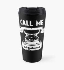 Call Me Old Fashioned Art Design Travel Mug