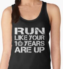Run like your 10 years are up. Women's Tank Top