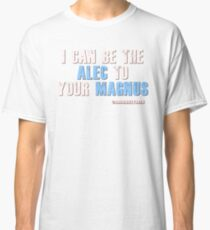 Be the alec to your magnus Classic T-Shirt