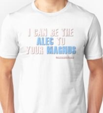 Be the alec to your magnus T-Shirt