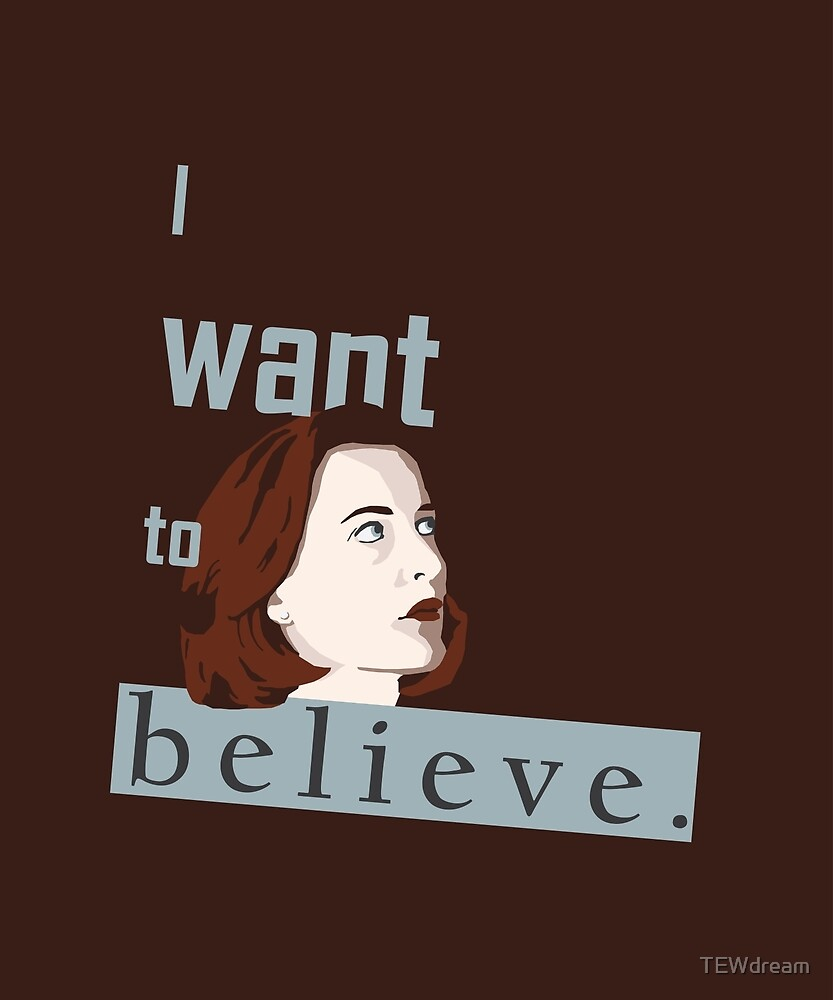I Want to Believe by TEWdream