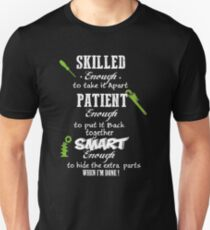 SKILLED ENOUGH TO TAKE IT APART PATIENT ENOUGH TO PUT IT BACK TOGETHER SMART ENOUGH TO HIDE THE EXTRA PARTS WHEN I'M DONE Unisex T-Shirt