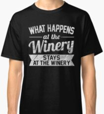 What Happens At The Winery Stays At The Winery Classic T-Shirt