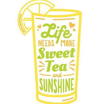 Life Needs More Sweet Tea and Sunshine Design by TexasLove