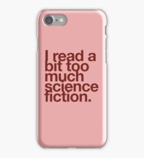 I read a bit too much science fiction. iPhone Case/Skin