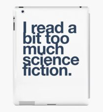 I read a bit too much science fiction. iPad Case/Skin