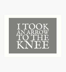 I Took an Arrow to the Knee Art Print