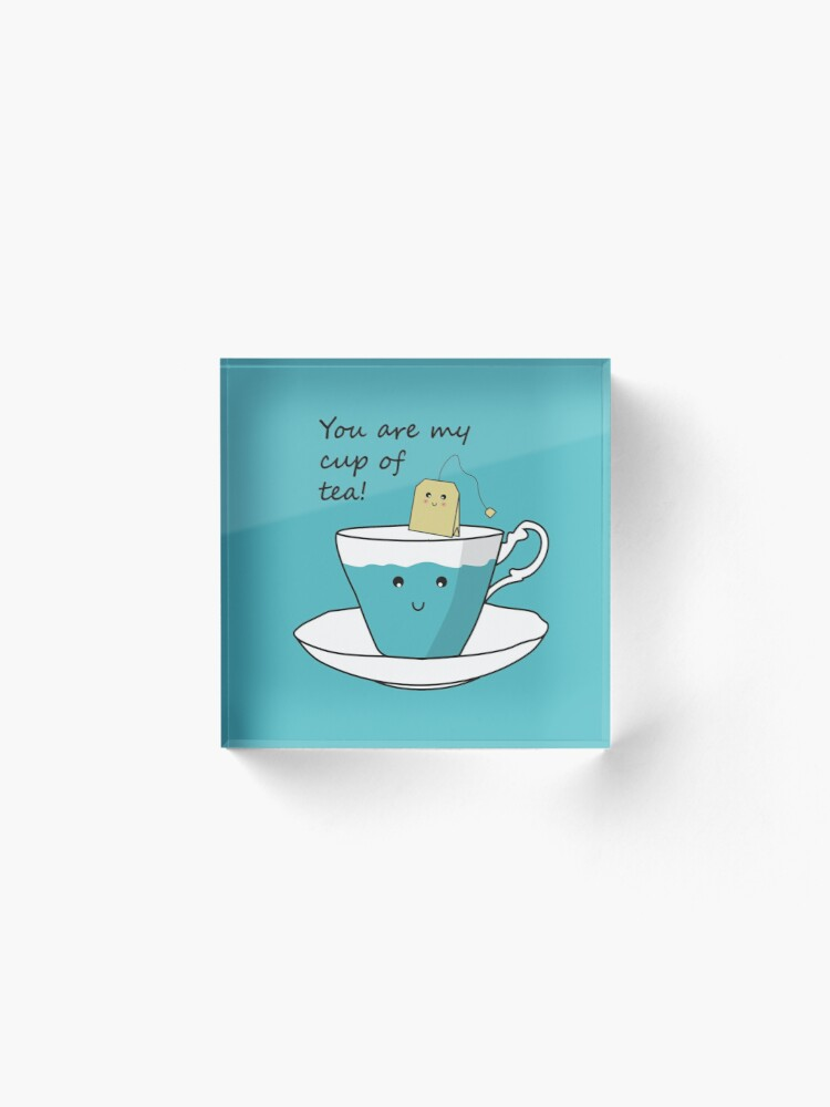 Alternate view of You Are My Cup Of Tea Acrylic Block