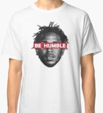 Be Humble  Classic T-Shirt