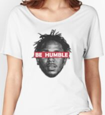 Be Humble  Women's Relaxed Fit T-Shirt