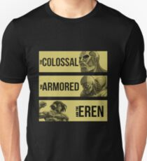 The colossal, the armored, and the EREN! T-Shirt