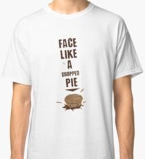 FACE LIKE A DROPPED PIE Classic T-Shirt
