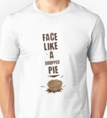 FACE LIKE A DROPPED PIE Unisex T-Shirt