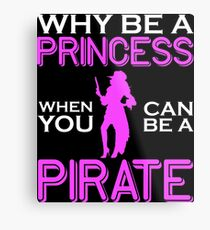Why Be A Princess When You Can Pirate Girls Womens Tshirt Metal Print