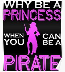 Why Be A Princess When You Can Pirate Girls Womens Tshirt Poster