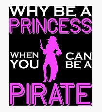 Why Be A Princess When You Can Pirate Girls Womens Tshirt Photographic Print