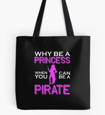 Why Be A Princess When You Can Pirate Girls Womens Tshirt Tote Bag