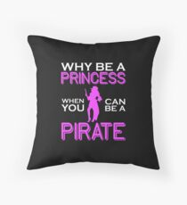 Why Be A Princess When You Can Pirate Girls Womens Tshirt Throw Pillow