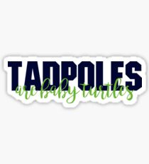 TADPOLES ARE BABY TURTLES Sticker